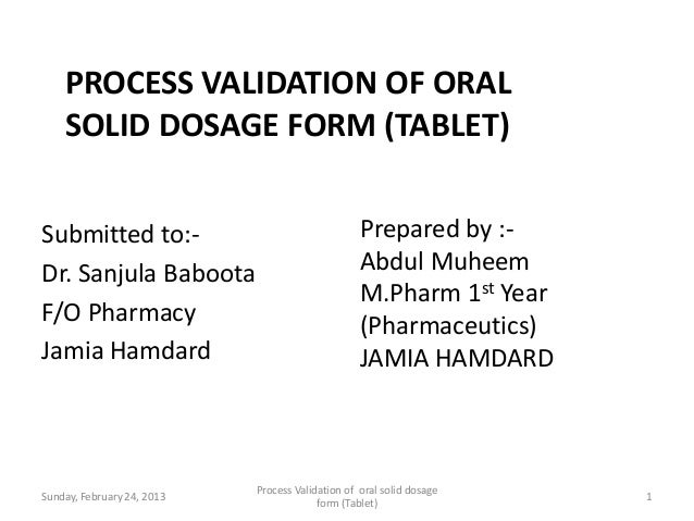 PROCESS VALIDATION OF ORAL    SOLID DOSAGE FORM (TABLET)Submitted to:-                                    Prepared by :-Dr...