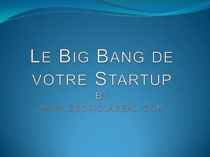 Le Big Bang de votre Startup