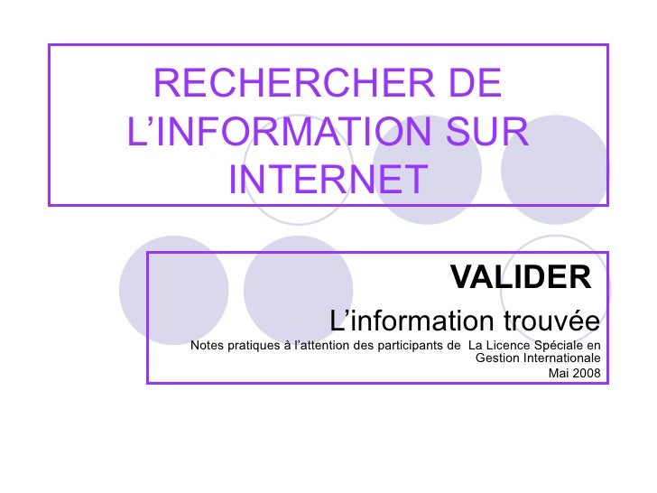 RECHERCHER DE L'INFORMATION SUR INTERNET VALIDER   L'information trouvée Notes pratiques à l'attention des participants de...