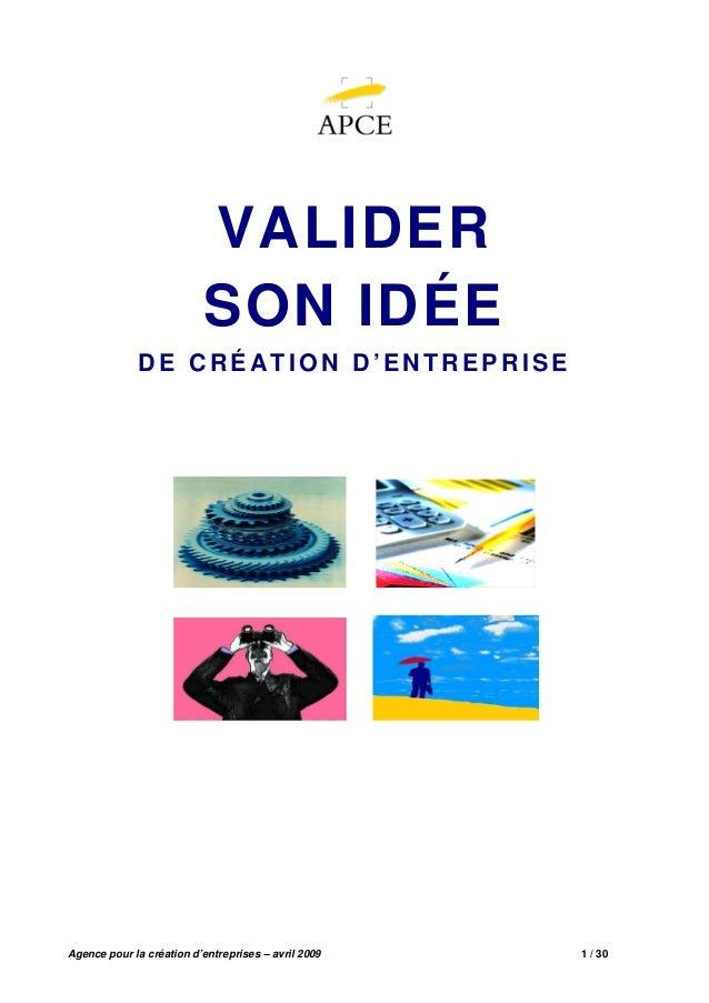 Agence pour la création d'entreprises – avril 2009 1 / 30 VALIDER SON IDÉE D E C R ÉATIO N D 'EN TR EPR ISE