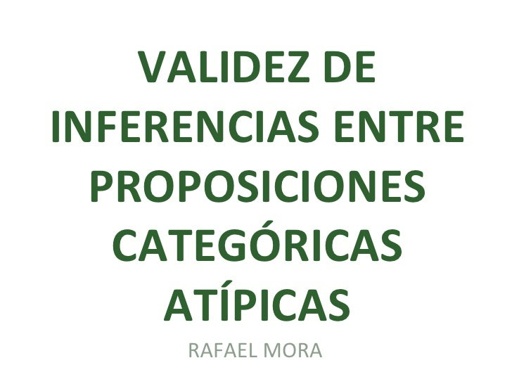 VALIDEZ DE INFERENCIAS ENTRE PROPOSICIONES CATEGÓRICAS ATÍPICAS RAFAEL MORA