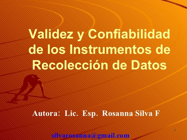 Validez y Confiabilidad de los Instrumentos de Recolección de Datos Autora:  Lic.  Esp.  Rosanna Silva F   silvarosanna@gm...