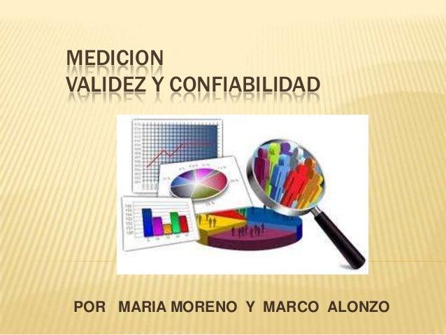 MEDICION VALIDEZ Y CONFIABILIDAD POR MARIA MORENO Y MARCO ALONZO