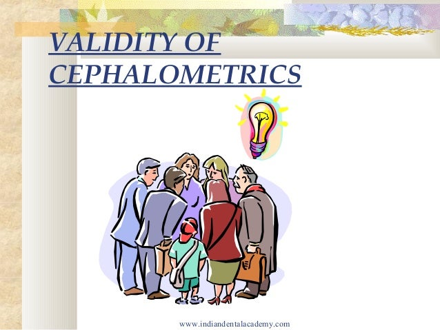 Validity of cephalometrics   /certified fixed orthodontic courses by Indian dental academy