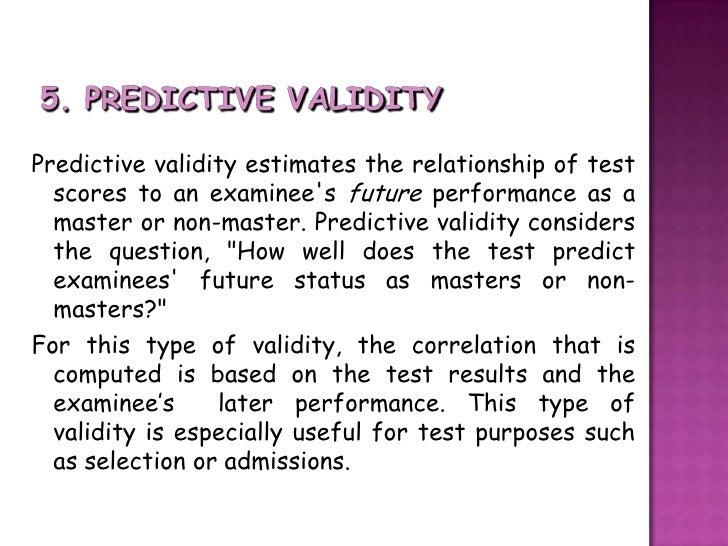 an analysis of predictive validity at Definition of predictive validity hundreds of statistics videos and articles free online help forum, online calculators a research study is useless unless it has some kind of predictive value predictive validity tells you how well a certain measure can predict future behavior.