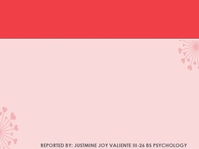 REPORTED BY: JUSTMINE JOY VALIENTE III-26 BS PSYCHOLOGY