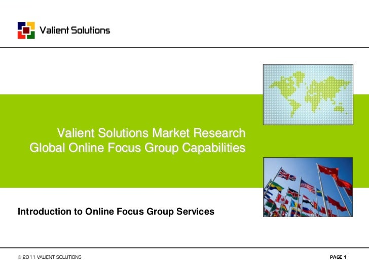 Valient Solutions Market Research    Global Online Focus Group CapabilitiesIntroduction to Online Focus Group Services© 20...