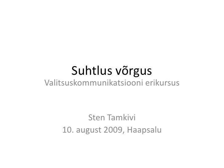 Suhtlus võrgus<br />Valitsuskommunikatsiooni erikursus<br />Sten Tamkivi<br />10. august 2009, Haapsalu<br />