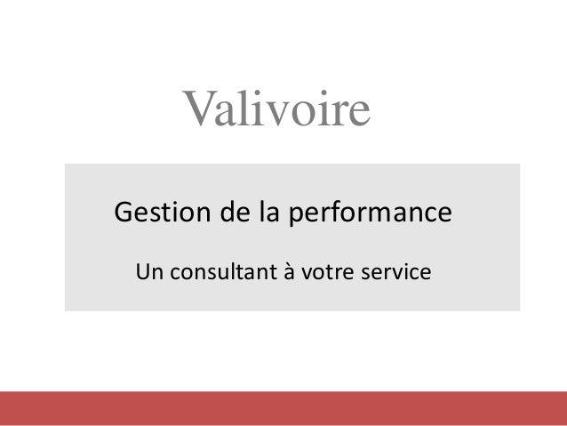 Gestion de la performance Un consultant à votre service Valivoire