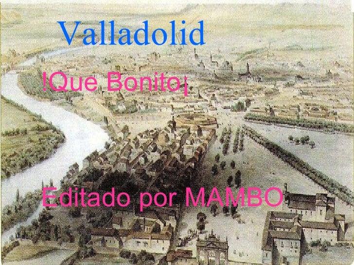 Valladolid   !Que Bonito¡ Editado por MAMBO