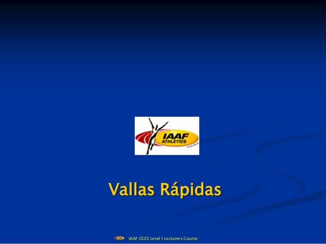 Vallas Rápidas  IAAF CECS Level I Lecturers Course