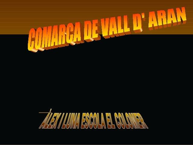  Comarca: Vall d'AranComarca: Vall d'Aran Capital: VielhaCapital: Vielha Superfície (extensió):633,60Superfície (extens...