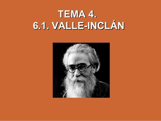 TEMA 4.TEMA 4. 6.1. VALLE-INCLÁN6.1. VALLE-INCLÁN