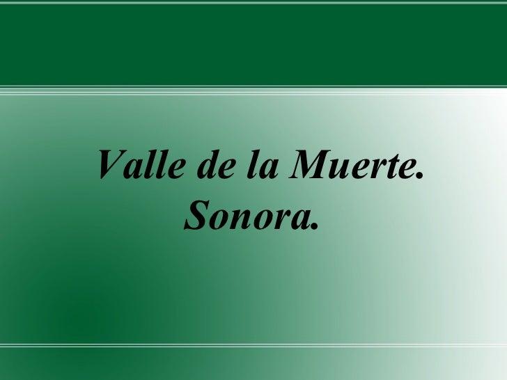 Valle de la Muerte.     Sonora.