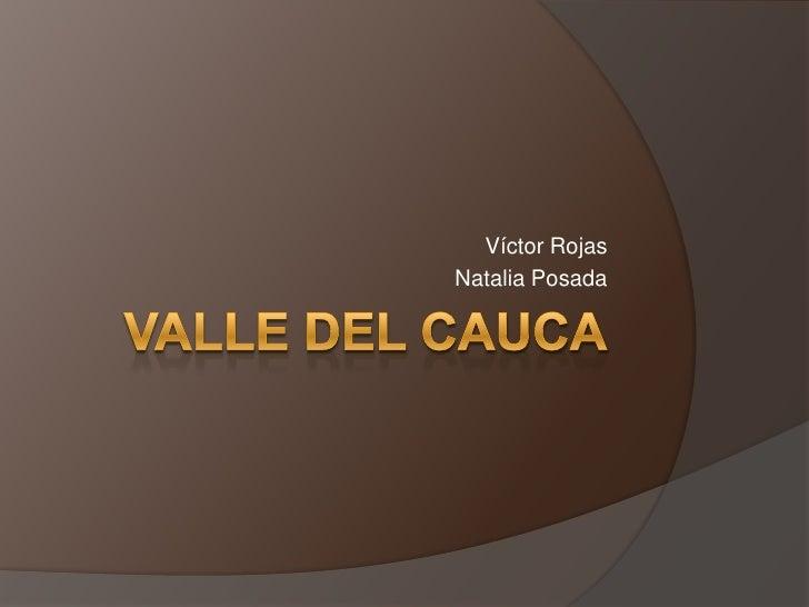 Valle del Cauca<br />Víctor Rojas <br />Natalia Posada<br />