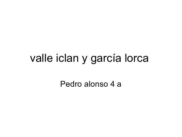 valle iclan y garcía lorcaPedro alonso 4 a