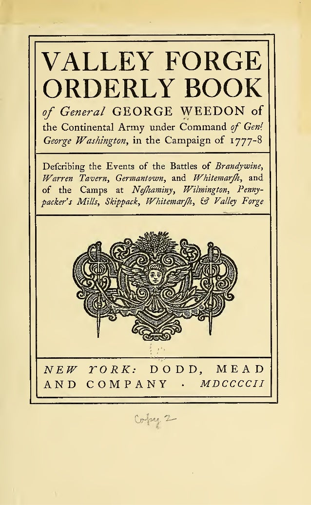 VALLEY FORGE ORDERLY BOOK of General GEORGE WEEDON of the Continental Army under Command of Gen1 . George Washington, in t...