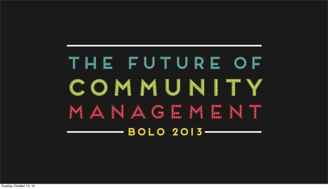 The Future Of TEXT LINE ONE  COMMUNITY MOAR TEXT MANAGEMENT TEXT LINE #3 BOLO 2013 SUBTEXT  Sunday, October 13, 13