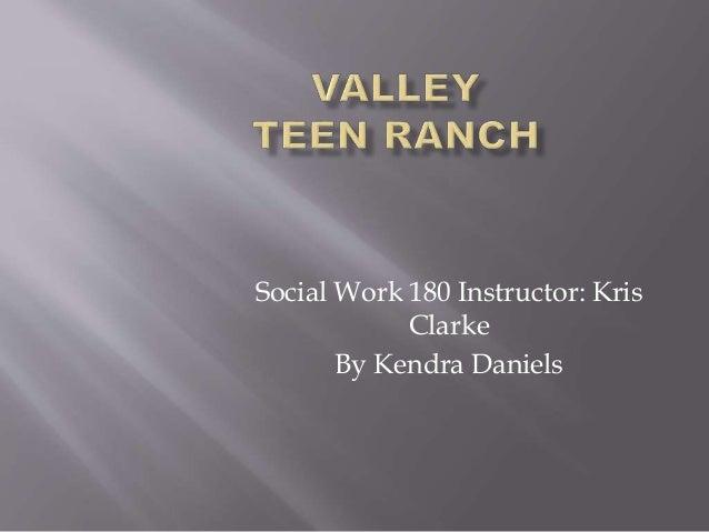 Social Work 180 Instructor: Kris Clarke By Kendra Daniels