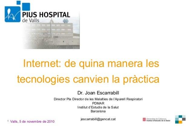 1 Dr. Joan Escarrabill Director Pla Director de les Malalties de l'Aparell Respiratori PDMAR Institut d'Estudis de la Salu...