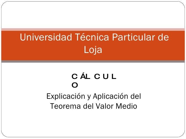 Universidad Técnica Particular de Loja  Explicación y Aplicación del Teorema del Valor Medio CÁLCULO