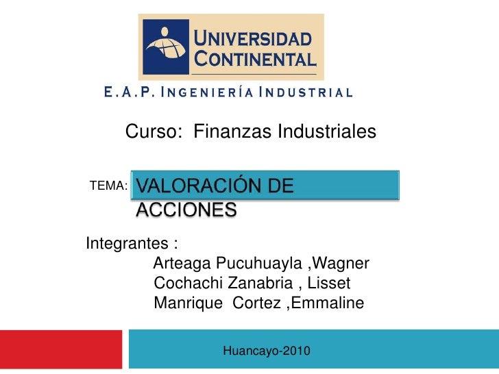 Curso:  Finanzas Industriales <br />VALORACIÓN DE ACCIONES <br />TEMA: <br />Integrantes :  <br />    Artea...