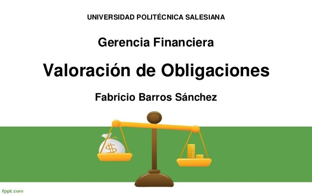 UNIVERSIDAD POLITÉCNICA SALESIANA       Gerencia FinancieraValoración de Obligaciones      Fabricio Barros Sánchez