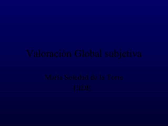 Valoración Global subjetivaMaría Soledad de la TorreUIDE