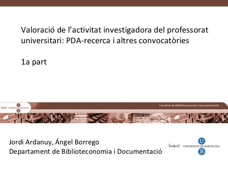 Valoració de l'activitat investigadora del professorat universitari: PDA-recerca i altres convocatòries / Jordi Ardanuy; Ángel Borrego