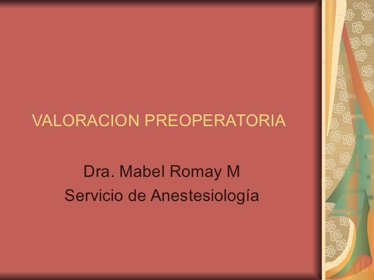 VALORACION PREOPERATORIA Dra. Mabel Romay M Servicio de Anestesiología