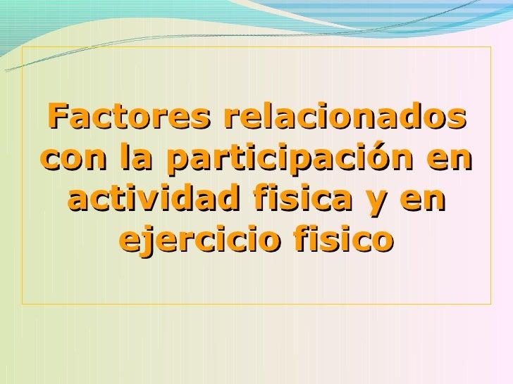 Factores relacionadoscon la participación en actividad fisica y en    ejercicio fisico