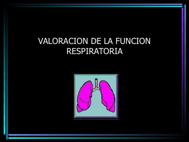 Valoracion de la funcion respiratoria