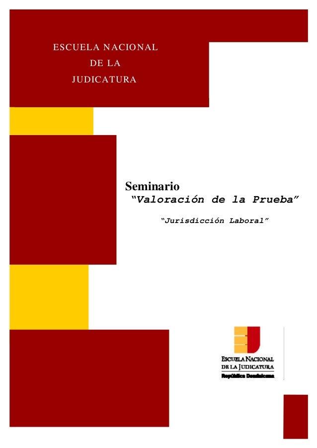 """Seminario """"Valoración de la Prueba"""" ESCUELA NACIONAL DE LA JUDICATURA """"Jurisdicción Laboral"""""""