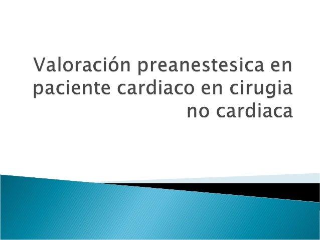 Valoracion preanestesica en paciente cardiaco en cx no fci