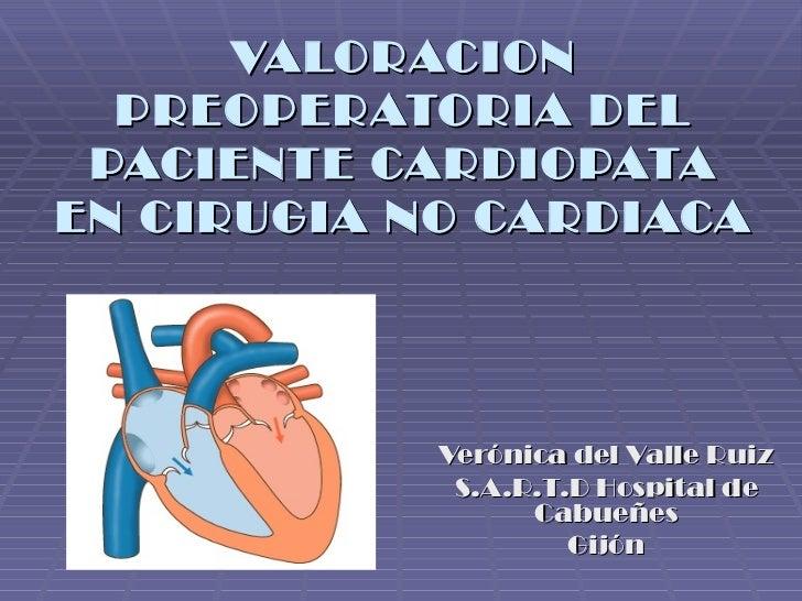 VALORACION  PREOPERATORIA DEL PACIENTE CARDIOPATAEN CIRUGIA NO CARDIACA            Verónica del Valle Ruiz             S.A...