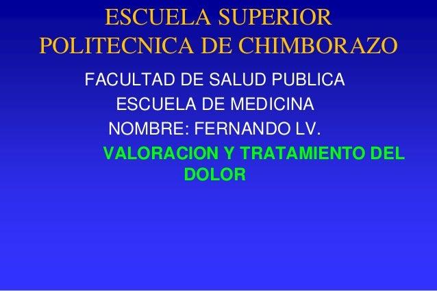 ESCUELA SUPERIOR POLITECNICA DE CHIMBORAZO FACULTAD DE SALUD PUBLICA ESCUELA DE MEDICINA NOMBRE: FERNANDO LV. VALORACION Y...