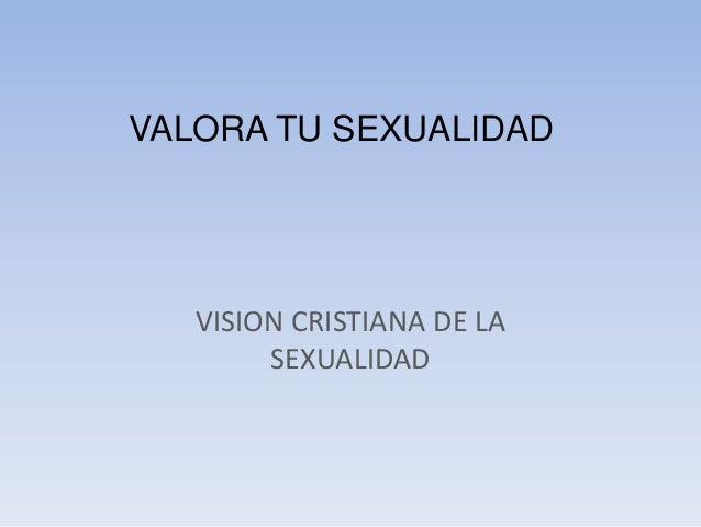 VALORA TU SEXUALIDAD VISION CRISTIANA DE LA SEXUALIDAD