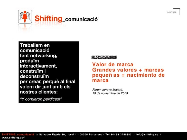 Valor de marca Grandes valores + marcas pequeñas = nacimiento de marca Forum Innova Mataró. 19 de noviembre de 2009 SHIFTI...