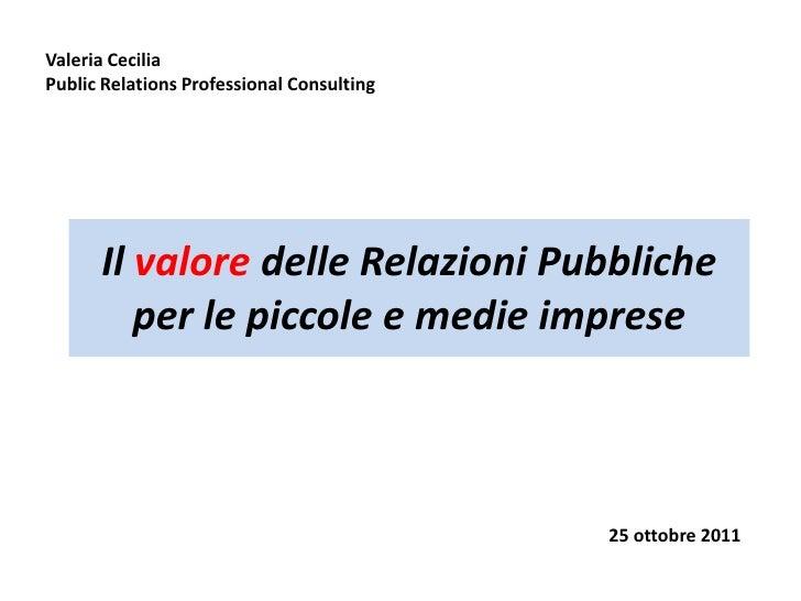 Valeria CeciliaPublic Relations Professional Consulting      Il valore delle Relazioni Pubbliche         per le piccole e ...