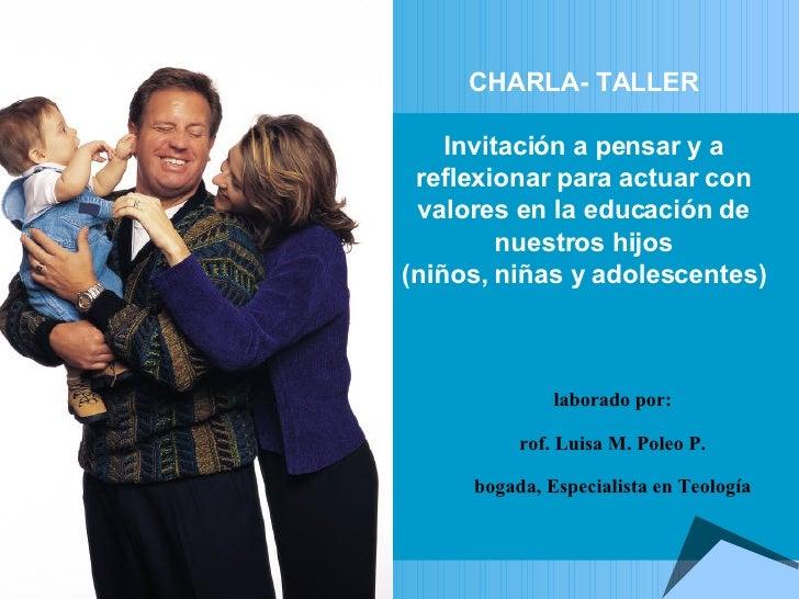 CHARLA- TALLER Invitación a pensar y a reflexionar para actuar con valores en la educación de nuestros hijos (niños, niñas...