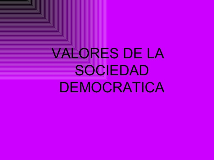 VALORES DE LA SOCIEDAD DEMOCRATICA