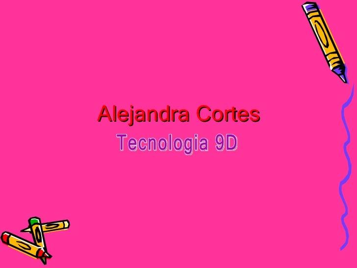 Alejandra Cortes Tecnologia 9D