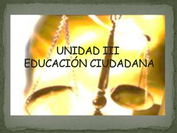 UNIDAD III      EDUCACIÓN CIUDADANA<br />