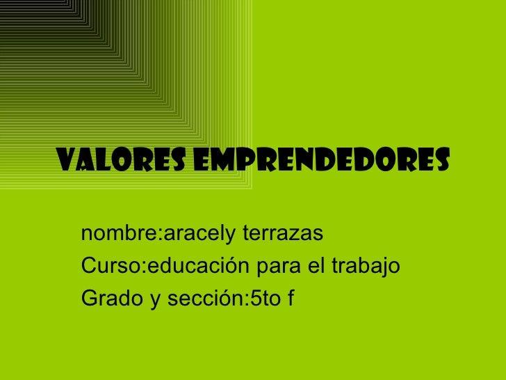 Valores emprendedores nombre:aracely terrazas Curso:educación para el trabajo Grado y sección:5to f