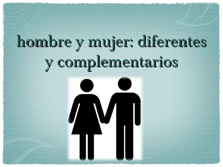 hombre y mujer: diferentes   y complementarios