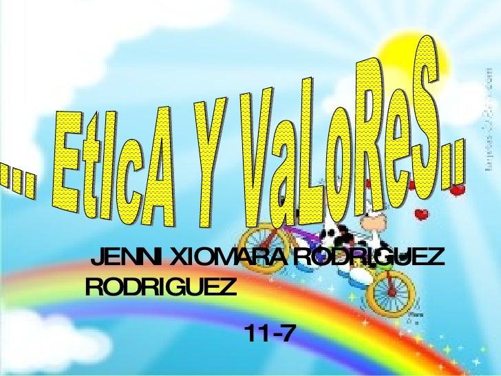 ... EtIcA Y VaLoReS.. JENNI XIOMARA RODRIGUEZ RODRIGUEZ 11-7