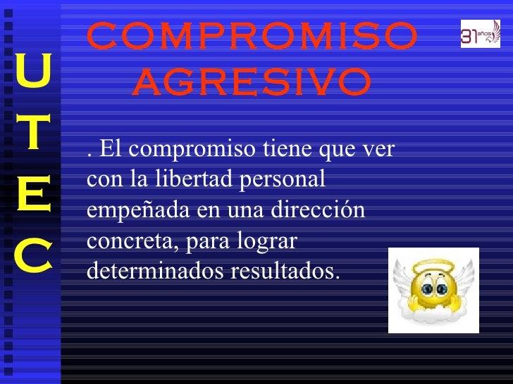 COMPROMISOU    AGRESIVOT   . El compromiso tiene que ver    con la libertad personalE   empeñada en una dirección    concr...