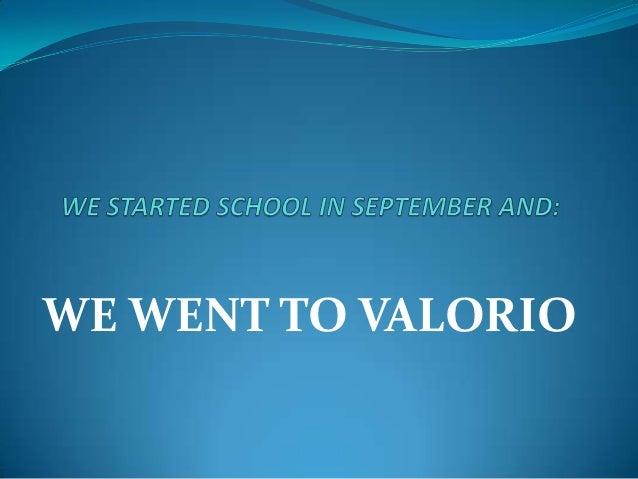 WE WENT TO VALORIO