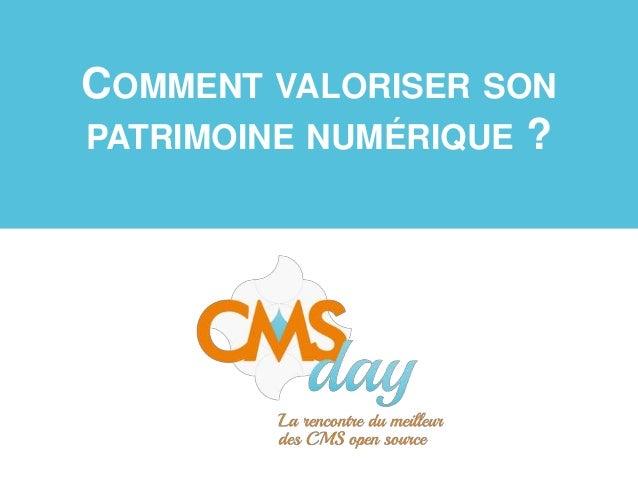 CMSday 2013 - Comment valoriser son patrimoine numérique ?