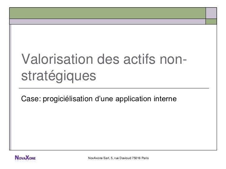 Valorisation des actifs non-stratégiquesCase: progiciélisation d'une application interne                    NovAxone Sarl,...